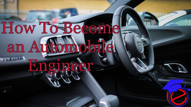 How To Become a Automobile Engineer