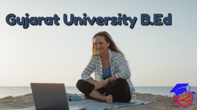 Gujarat University B.Ed 2021