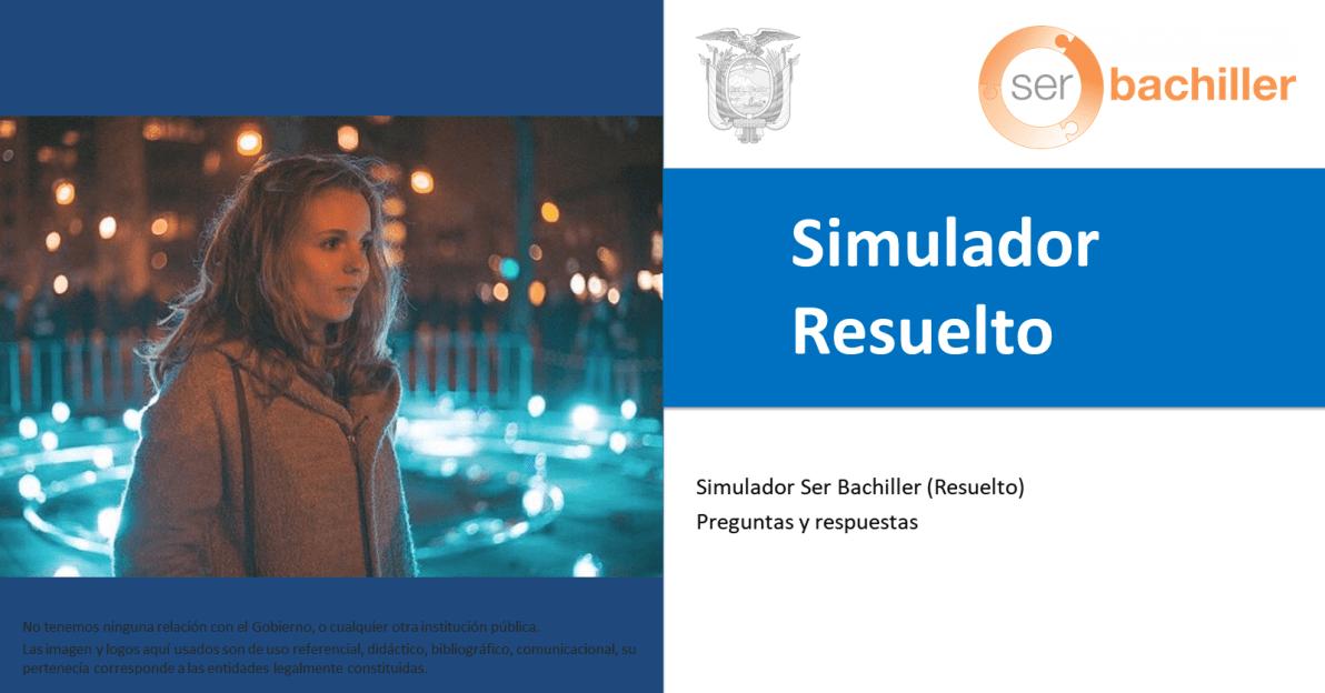 Simulador resuelto_Simulador Ser Bachiller Preguntas y Respuestas (RESUELTO)