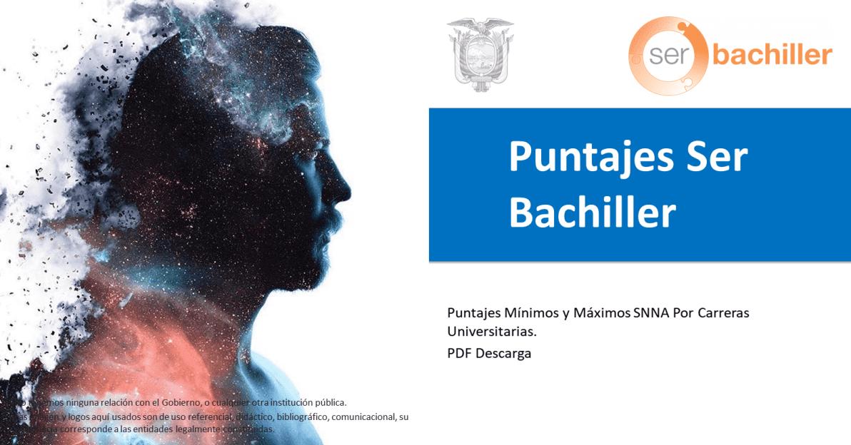 Puntajes Ser Bachiller_Puntajes Mínimos y Máximos SNNA Por Carreras Universitarias