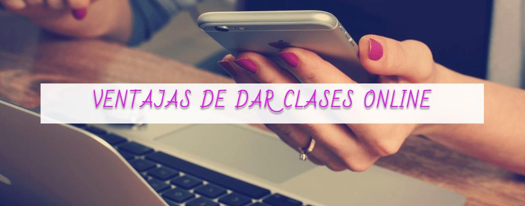 VENTAJAS DE DAR CLASES ONLINE