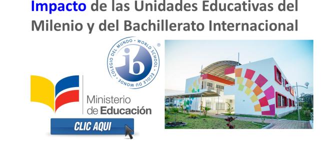 Impacto de las Unidades Educativas del Milenio y del Bachillerato Internacional - MinEduc 2017