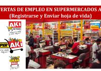 Ofertas de Empleo en Supermercados AKI, registrarse y enviar hoja de vida