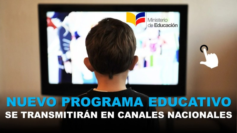 Nuevo Programa Educativo se transmitirán en Canales Nacionales