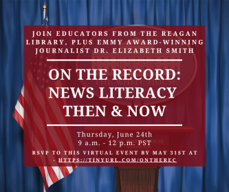 Join Educators from the Reagan Library, Plus Emmy Award-Winning Journalist Dr. Elizabeth Smith. On the Record: News Literacy Then & Now.