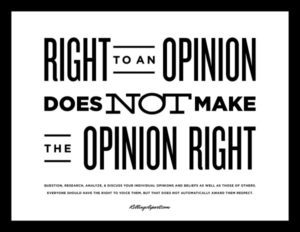 'Right to an opinion does not make the opinion right'