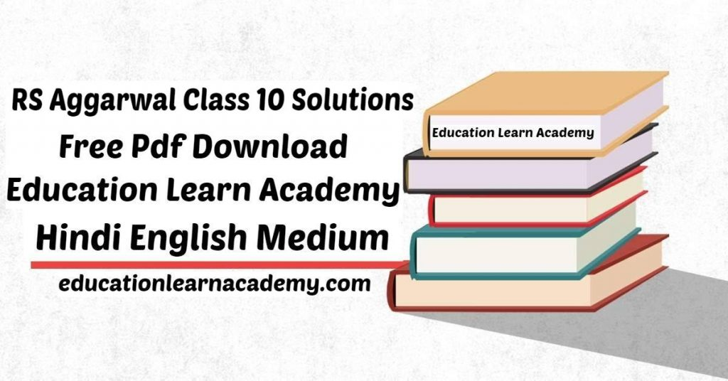 RS Aggarwal Class 10 Solutions Free PDF Download