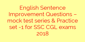 English Sentence Improvement Questions – mock test series & Practice set -1 for SSC CGL exams 2018