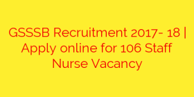 GSSSB Recruitment 2017- 18 | Apply online for 106 Staff Nurse Vacancy