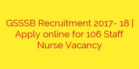 GSSSB Recruitment 2017- 18 | Apply online for 106 Staff Nurse Vacancy