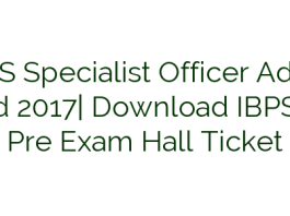 IBPS Specialist Officer Admit Card 2017  Download IBPS SO Pre Exam Hall Ticket