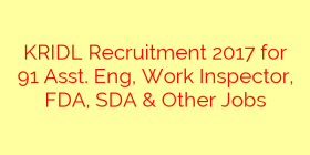 KRIDL Recruitment 2017 for 91 Asst. Eng, Work Inspector, FDA, SDA & Other Jobs