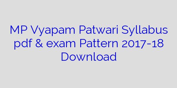 MP Vyapam Patwari Syllabus pdf & exam Pattern 2017-18 Download