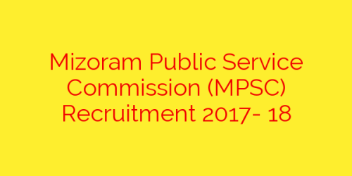 Mizoram Public Service Commission (MPSC) Recruitment 2017- 18