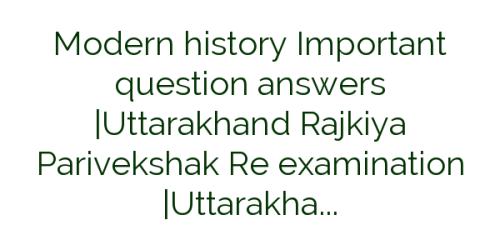 Modern history Important question answers |Uttarakhand Rajkiya Parivekshak Re examination |Uttarakhand Group c Exams 2017