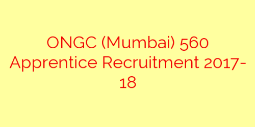 ONGC (Mumbai) 560 Apprentice Recruitment 2017- 18