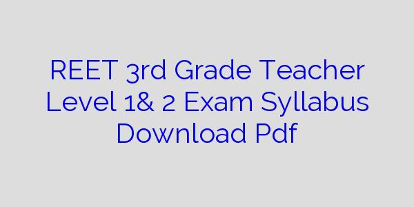 REET 3rd Grade Teacher Level 1& 2 Exam Syllabus Download Pdf