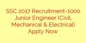 SSC 2017 Recruitment-1000 Junior Engineer (Civil, Mechanical & Electrical) Apply Now