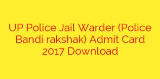 UP Police Jail Warder (Police Bandi rakshak) Admit Card 2017 Download