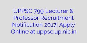 UPPSC 799 Lecturer & Professor Recruitment Notification 2017  Apply Online at uppsc.up.nic.in