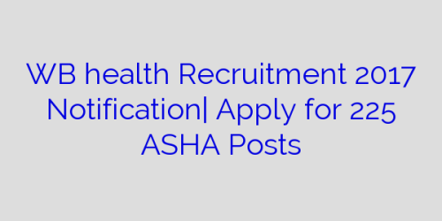 WB health Recruitment 2017 Notification| Apply for 225 ASHA Posts