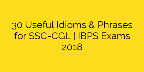 30 Useful Idioms & Phrases for SSC-CGL | IBPS Exams 2018
