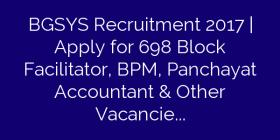BGSYS Recruitment 2017 | Apply for 698 Block Facilitator, BPM, Panchayat Accountant & Other Vacancies