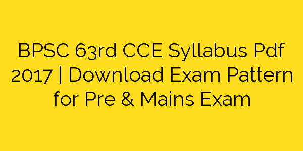 BPSC 63rd CCE Syllabus Pdf 2017 | Download Exam BPSC Pre Pattern