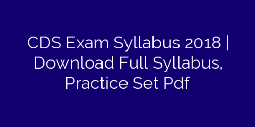 CDS Exam Syllabus 2018 | Download Full Syllabus, Practice Set Pdf