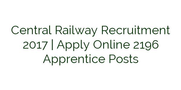 Central Railway Recruitment 2017 | Apply Online 2196 Apprentice Posts