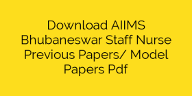 Download AIIMS Bhubaneswar Staff Nurse Previous Papers/ Model Papers Pdf