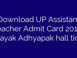 Download UP Assistant Teacher Admit Card 2018   Sahayak Adhyapak hall ticket