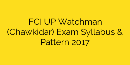 FCI UP Watchman (Chawkidar) Exam Syllabus & Pattern 2017