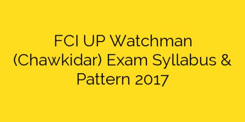 FCI UP Watchman (Chawkidar) Exam Syllabus & Pattern 2017