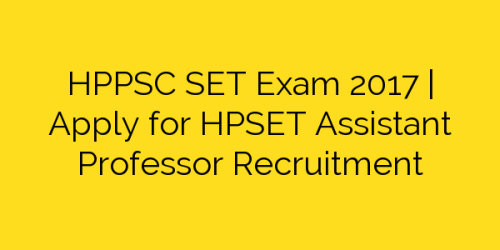 HPPSC SET Exam 2017 | Apply for HPSET Assistant Professor Recruitment