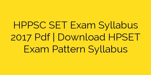 HPPSC SET Exam Syllabus 2017 Pdf | Download HPSET Exam Pattern Syllabus