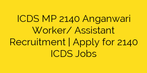 ICDS MP 2140 Anganwari Worker/ Assistant Recruitment | Apply for 2140 ICDS Jobs