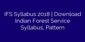 IFS Syllabus 2018 | Download Indian Forest Service Syllabus, Pattern