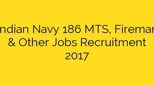 Indian Navy 186 MTS, Fireman & Other Jobs Recruitment 2017