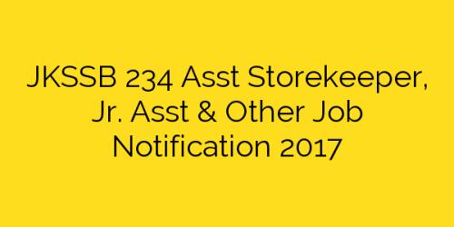 JKSSB 234 Asst Storekeeper, Jr. Asst & Other Job Notification 2017