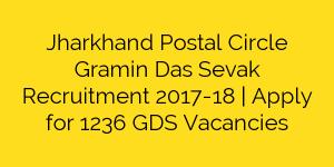 Jharkhand Postal Circle Gramin Das Sevak Recruitment 2017-18 | Apply for 1236 GDS Vacancies