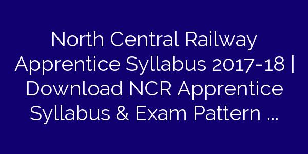 North Central Railway Apprentice Syllabus 2017-18 | Download NCR Apprentice Syllabus & Exam Pattern Pdf