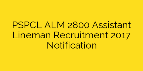 PSPCL ALM 2800 Assistant Lineman Recruitment 2017 Notification