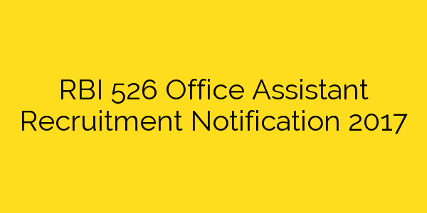RBI 526 Office Assistant Recruitment Notification 2017