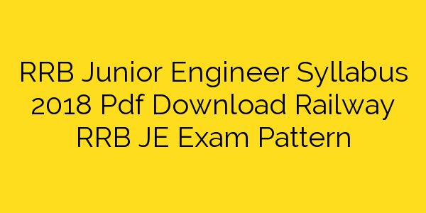 RRB Junior Engineer Syllabus 2018 Pdf Download Railway RRB JE Exam Pattern