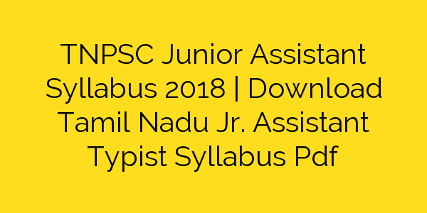 TNPSC Junior Assistant Syllabus 2018 | Download Tamil Nadu Jr. Assistant Typist Syllabus Pdf