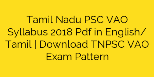 Tamil Nadu PSC VAO Syllabus 2018 Pdf in English/ Tamil   Download TNPSC VAO Exam Pattern