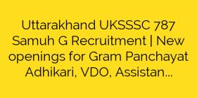 Uttarakhand UKSSSC 787 Samuh G Recruitment | New openings for Gram Panchayat Adhikari, VDO, Assistant writer & Other Jobs
