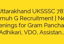 Uttarakhand UKSSSC 787 Samuh G Recruitment   New openings for Gram Panchayat Adhikari, VDO, Assistant writer & Other Jobs