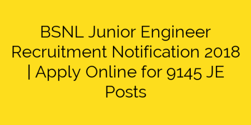 BSNL Junior Engineer Recruitment Notification 2018 | Apply Online for 9145 JE Posts